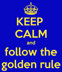 Poster: KEEP  CALM and follow the golden rule