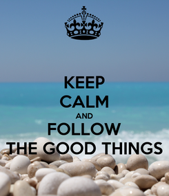 Poster: KEEP CALM AND FOLLOW THE GOOD THINGS