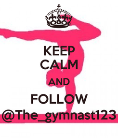 Poster: KEEP CALM AND FOLLOW @The_gymnast123