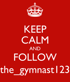 Poster: KEEP CALM AND FOLLOW the_gymnast123