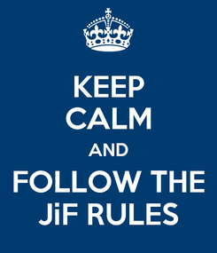 Poster: KEEP CALM AND FOLLOW THE JiF RULES
