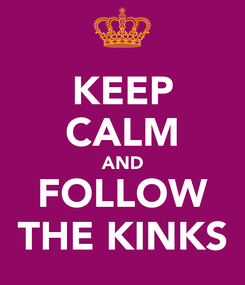 Poster: KEEP CALM AND FOLLOW THE KINKS