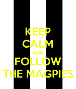 Poster: KEEP CALM AND FOLLOW THE MAGPIES
