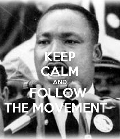 Poster: KEEP CALM AND FOLLOW  THE MOVEMENT