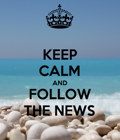 Poster: KEEP CALM AND FOLLOW      THE NEWS