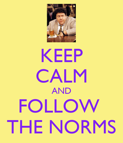 Poster: KEEP CALM AND FOLLOW  THE NORMS