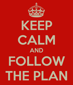 Poster: KEEP CALM AND FOLLOW THE PLAN