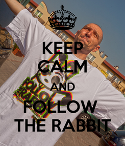 Poster: KEEP CALM AND FOLLOW  THE RABBIT