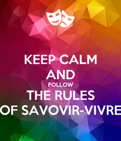 Poster: KEEP CALM AND FOLLOW THE RULES OF SAVOVIR-VIVRE