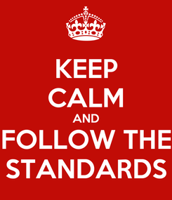 Poster: KEEP CALM AND FOLLOW THE STANDARDS