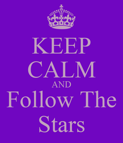 Poster: KEEP CALM AND Follow The Stars