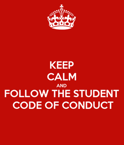Poster: KEEP CALM AND FOLLOW THE STUDENT  CODE OF CONDUCT