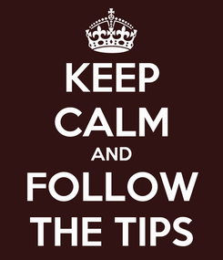 Poster: KEEP CALM AND FOLLOW THE TIPS
