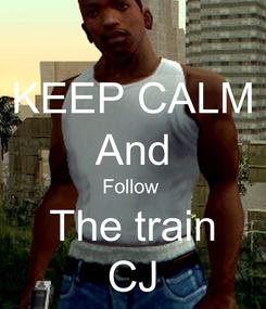 Poster: KEEP CALM And Follow  The train CJ