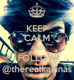 Poster: KEEP CALM AND FOLLOW @therealkavinas