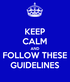 Poster: KEEP CALM AND FOLLOW THESE GUIDELINES