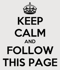 Poster: KEEP CALM AND FOLLOW THIS PAGE