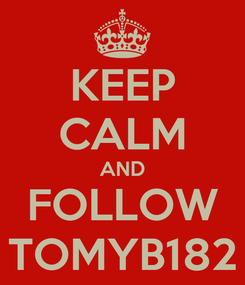 Poster: KEEP CALM AND FOLLOW TOMYB182