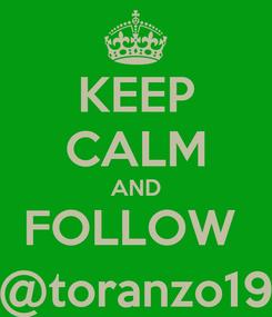 Poster: KEEP CALM AND FOLLOW  @toranzo19