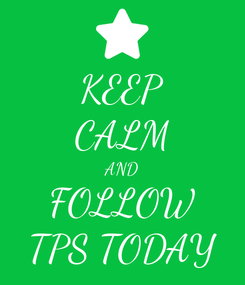 Poster: KEEP CALM AND FOLLOW TPS TODAY
