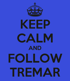 Poster: KEEP CALM AND FOLLOW TREMAR