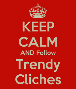 Poster: KEEP CALM AND Follow Trendy Cliches
