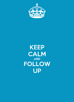Poster: KEEP CALM AND FOLLOW UP