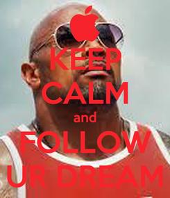 Poster: KEEP CALM and FOLLOW UR DREAM