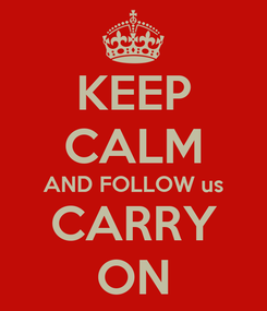 Poster: KEEP CALM AND FOLLOW us CARRY ON