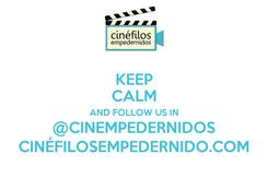Poster: KEEP CALM AND FOLLOW US IN @CINEMPEDERNIDOS CINÉFILOSEMPEDERNIDO.COM