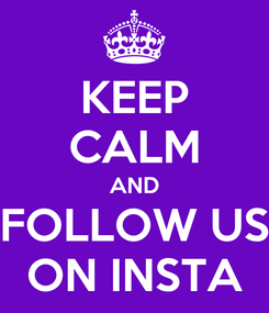 Poster: KEEP CALM AND FOLLOW US ON INSTA