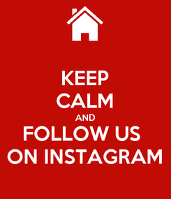 Poster: KEEP CALM AND FOLLOW US  ON INSTAGRAM