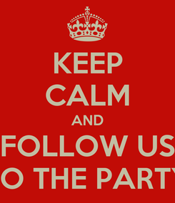 Poster: KEEP CALM AND FOLLOW US TO THE PARTY