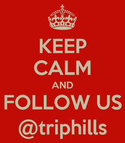 Poster: KEEP CALM AND FOLLOW US @triphills