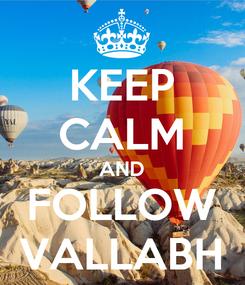 Poster: KEEP CALM AND FOLLOW VALLABH