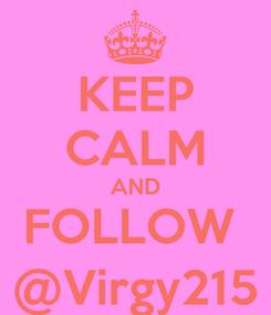 Poster: KEEP CALM AND FOLLOW  @Virgy215