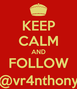 Poster: KEEP CALM AND FOLLOW @vr4nthony