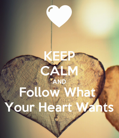 Poster: KEEP CALM AND Follow What  Your Heart Wants