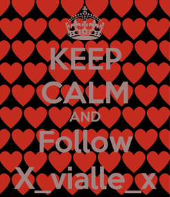 Poster: KEEP CALM AND Follow X_vialle_x