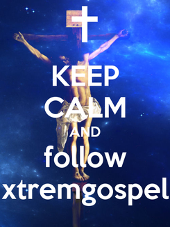 Poster: KEEP CALM AND follow xtremgospel
