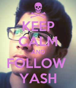 Poster: KEEP CALM AND FOLLOW  YASH
