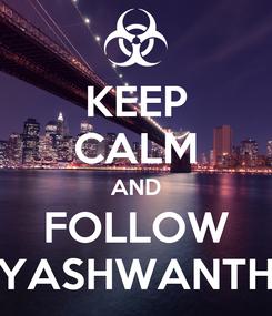 Poster: KEEP CALM AND FOLLOW YASHWANTH