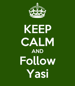 Poster: KEEP CALM AND Follow Yasi