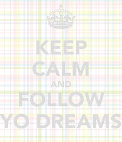 Poster: KEEP CALM AND FOLLOW YO DREAMS