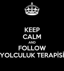 Poster: KEEP CALM AND FOLLOW YOLCULUK TERAPİSİ