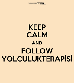 Poster: KEEP CALM AND FOLLOW YOLCULUKTERAPİSİ