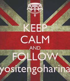Poster: KEEP CALM AND FOLLOW yositengoharina