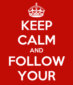 Poster: KEEP CALM AND FOLLOW YOUR