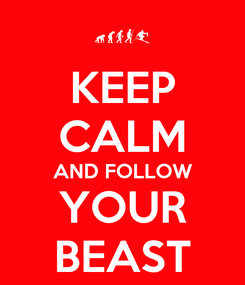 Poster: KEEP CALM AND FOLLOW YOUR BEAST