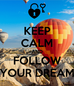 Poster: KEEP CALM AND FOLLOW YOUR DREAM